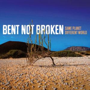 Bent Not Broken - Same Planet Different World, 2013